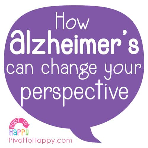 How Alzheimer's can change your perspective