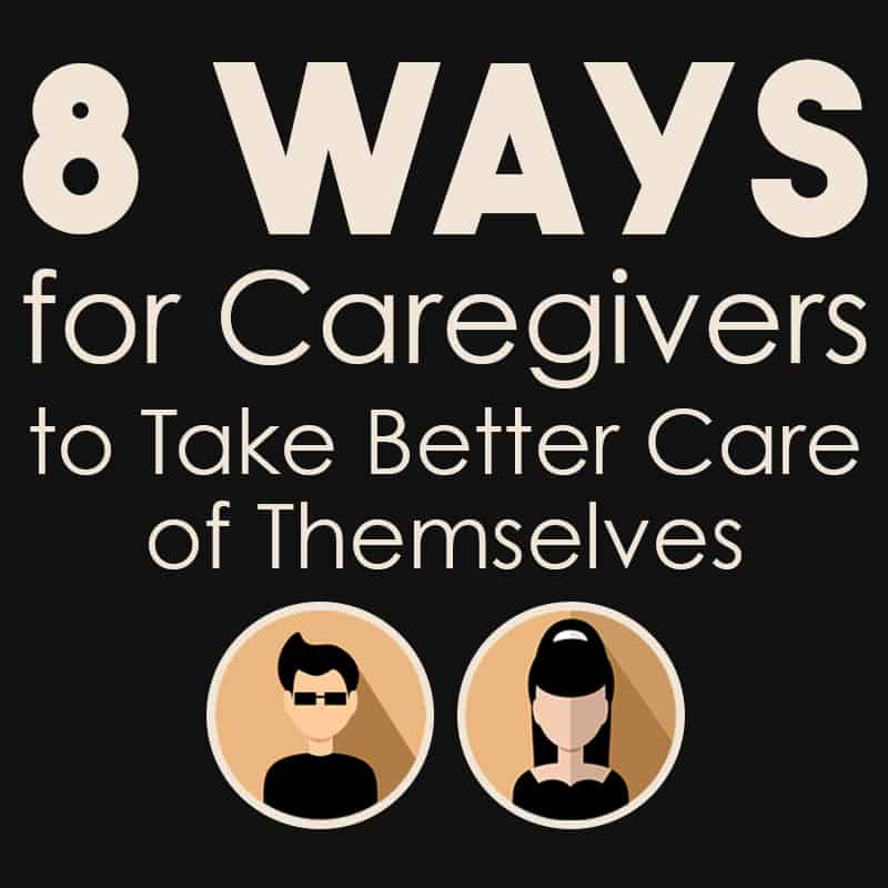 8 Ways for Caregivers to Take Better Care of Themselves