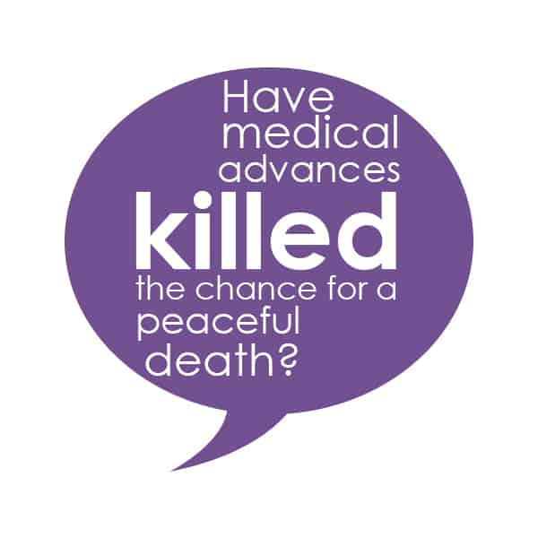 Have medical advances ruined a peaceful death?